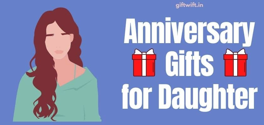 Anniversary Gifts for Daughter