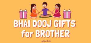 Bhai Dooj Gifts for Brother