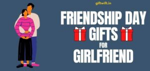 friendship day gifts for girlfriend